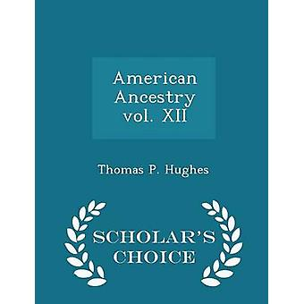 American Ancestry vol. XII  Scholars Choice Edition by Hughes & Thomas P.
