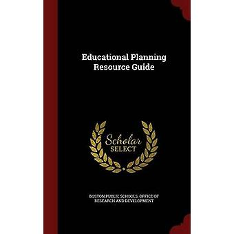 Educational Planning Resource Guide by Boston Public Schools. Office of Researc