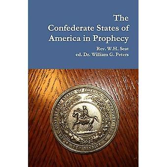The Confederate States of America in Prophecy by Seat & Rev W. H.