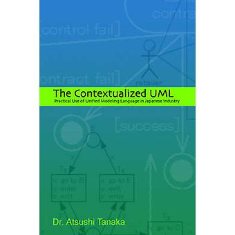 The Contextualized UML Practical Use of Unified Modeling Language in Japanese Industry by Tanaka & Atsushi
