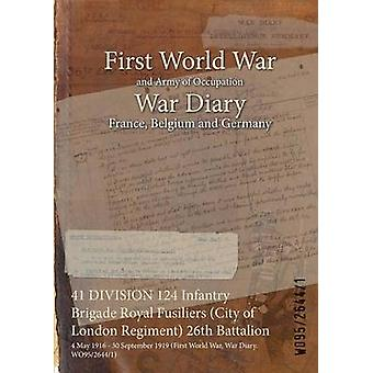 41 DIVISION 124 Infanterie Brigade Royal Fusiliers City von London-Regiment 26. Bataillon 4. Mai 1916 30. September 1919 Erster Weltkrieg Krieg Tagebuch WO9526441 durch WO9526441