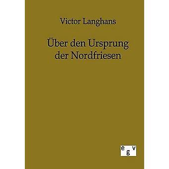 BER den Ursprung der Nordfriesen por Langhans y Victor