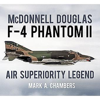McDonnell Douglas F-4 Phantom II - Air Superiority Legend by Mark A. C