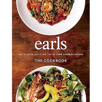 Earls the Cookbook - Eat a Little. Eat a Lot. 110 of Your Favourite Re