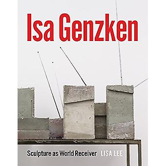ISA Genzken - Sculpture as World Receiver by Lisa Lee - 9780226409979