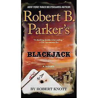 Robert B. Parker's Blackjack by Robert Knott - 9781101982525 Book