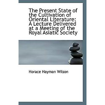 The Present State of the Cultivation of Oriental Literature - A Lectur