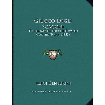 Giuoco Degli Scacchi - del Finale Di Torre E Cavallo Contro Torre (185