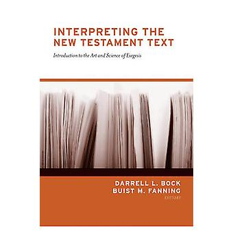 Interpreting the New Testament Text - Introduction to the Art and Scie