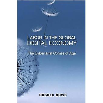 Labor in the Global Digital Economy - The Cybertariat  Comes of Age by