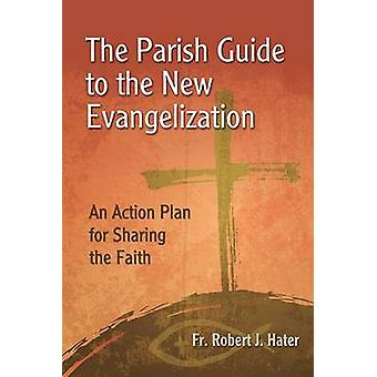 The Parish Guide to the New Evangelization - An Action Plan for Sharin