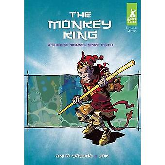 The Monkey King - A Chinese Monkey Spirit Myth by Anita Yasuda - 97816