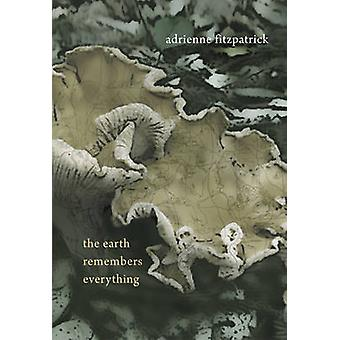 Earth Remembers Everything by Adrienne Fitzpatrick - 9781894759908 Bo