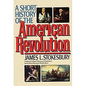 A Short History of the American Revolution by Stokesbury - James L. -