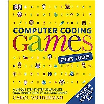 Dator kodning spel för barn: en unik steg-för-steg visuell guide, från binär kod till byggnad spel