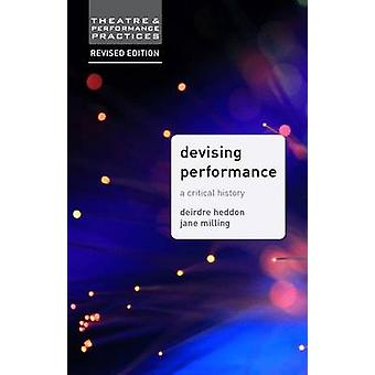 Devising Performance  A Critical History by Milling & Jane
