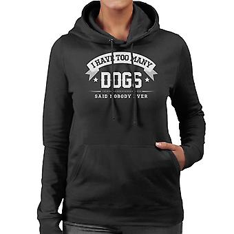 I Have Too Many Dogs Said Nobody Ever Women's Hooded Sweatshirt