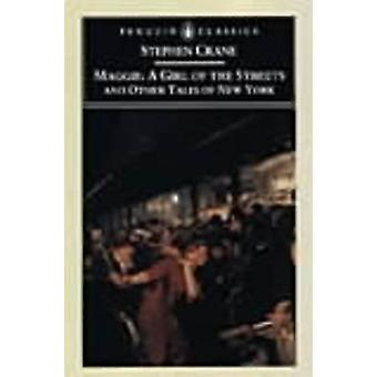 Maggie - A Girl of the Streets and Other Tales of New York by Stephen