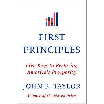 Erste Grundsätze - fünf Schlüssel zur Wiederherstellung der amerikanischen Wohlstand durch John