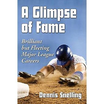 A Glimpse of Fame - Brilliant but Fleeting Major League Careers by Den