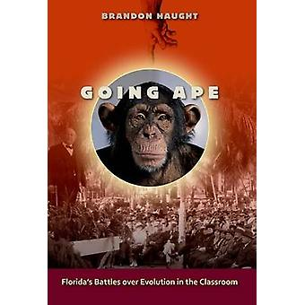 Going Ape - Florida's Battles Over Evolution in the Classroom by Brand