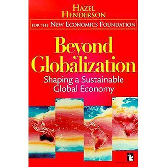 Beyond Globalization - Shaping a Sustainable Global Economy by Hazel H
