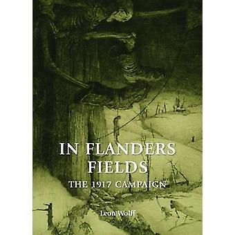 In Flanders Fields - The 1917 Campaign by Leon Wolff - 9781910500897 B