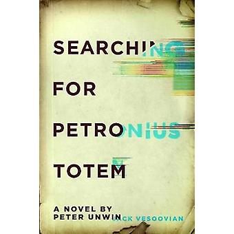 Searching for Petronius Totem by Peter Unwin - 9781988298092 Book