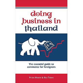Doing Business in Thailand - The Essential Guide to Commerce for Forei