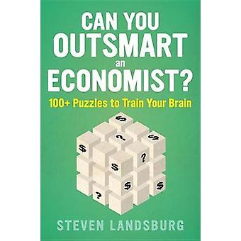 Can You Outsmart an Economist? - 100  Puzzles to Train Your Brain by C