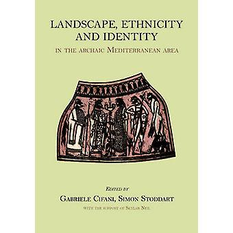 Landscape - Ethnicity and Identity in the Archaic Mediterranean Area