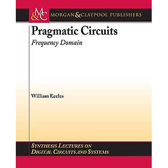 Pragmatic Circuits - Frequency Domain by William J. Eccles - Mitchell