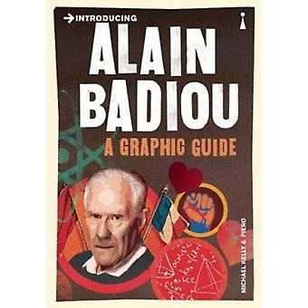 Introducing Alain Badiou - A Graphic Guide by Kelly - Michael J./ Pier