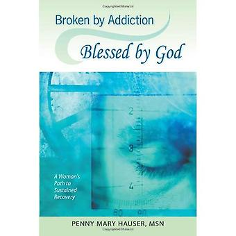 Broken by Addiction: Blessed by God