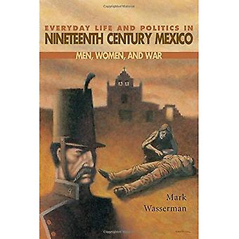 Everyday Life and Politics in Nineteenth Century Mexico: Men, Women and War