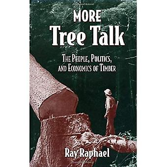 More Tree Talk The People, Politics, and Economics of Timber