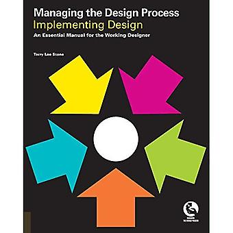 Managing the Design Process: Implementing Design - An Essential Manual for the Working Designer