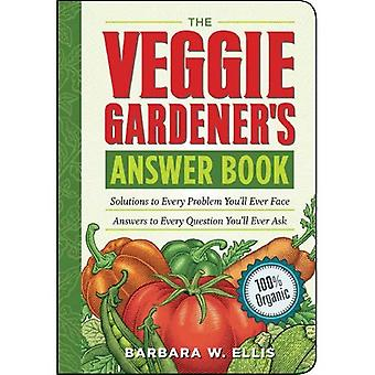 The Veggie Gardener's Answer Book: Solutions to Every Problem You'll Ever Face Answers to Every Question You'll Ever Ask (Answer Book (Storey))