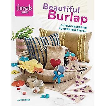 Beautiful Burlap: Cute Accessories to Create & Stitch (Threads Selects)