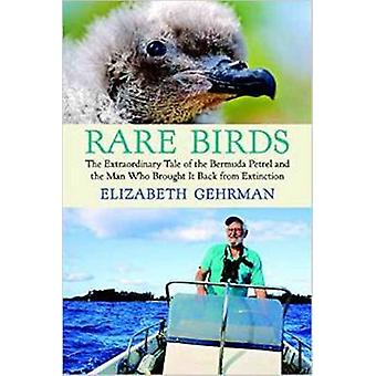 Rare Birds The Extraordinary Tale of the Bermuda Petrel and the Man Who Brought It Back from Extinction by Gehrman & Elizabeth