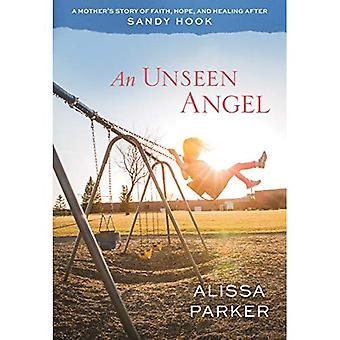An Unseen Angel: A Mother's Story of Faith, Hope, and Healing After Sandy Hook