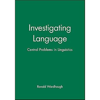 Investigating Language Central Problems in Linguistics by Wardhaugh & Ronald