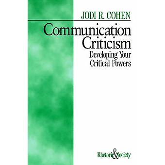 Communication Criticism Developing Your Critical Powers by Cohen & Jodi R.