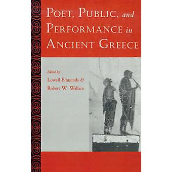 Poet Public and Performance in Ancient Greece by Edmunds & Lowell