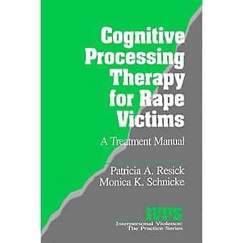 Cognitive Processing Therapy for Rape Victims A Treatment Manual by Resick & Patricia A.