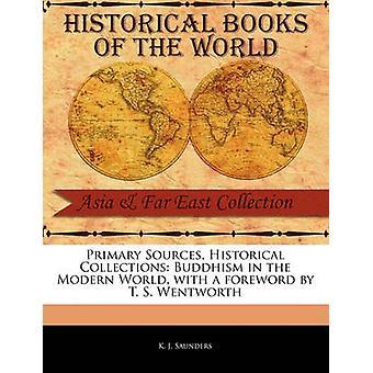 Primäre Quellen historische Sammlungen Buddhismus in der modernen Welt mit einem Vorwort von T. S. Wentworth von Saunders & K. J.
