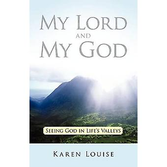 My Lord and My God Seeing God in Lifes Valleys by Louise & Karen
