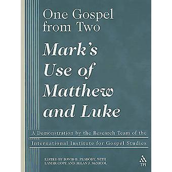 One Gospel from Two Marks Use of Matthew and Luke A Demonstration by the Research Team of the International Institute for Renewal of Gos by Peobody & David B.