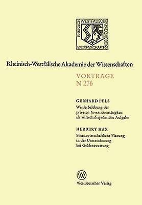 Wiederbelebung der privaten Investitionsttigkeit als wirtschaftspolitische Aufgabe. Finanzwirtschaftliche Planung in der Unternehmung bei Geldentwertung  252. Sitzung am 8. Juni 1977 in Dsseldorf by Fels & Gerhard