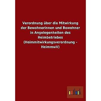 FMStFV Ber Die Mitwirkung der Bewohnerinnen Und belcantistischen in Angelegenheiten des Heimbetriebes Heimmitwirkungsverordnung-HeimmwV von Ohne Autor